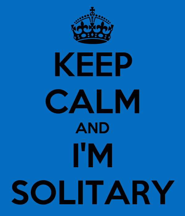 KEEP CALM AND I'M SOLITARY