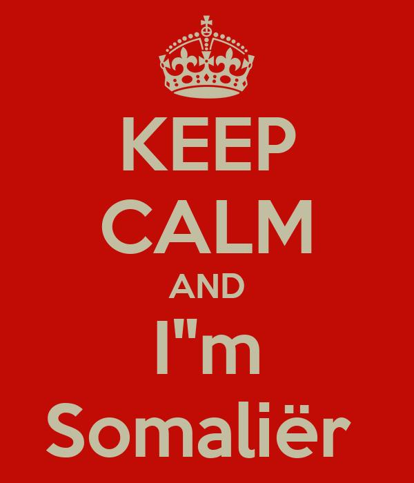 "KEEP CALM AND I""m Somaliër"