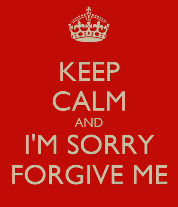 KEEP CALM AND I'M SORRY FORGIVE ME