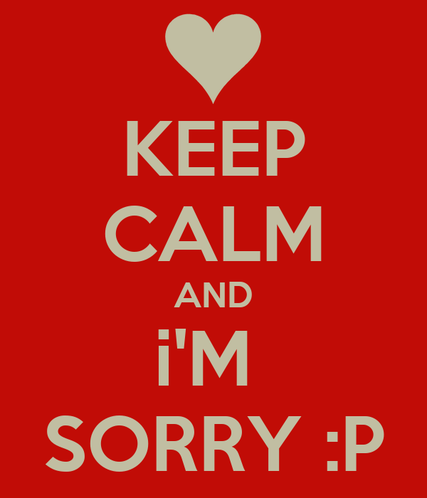 KEEP CALM AND i'M  SORRY :P