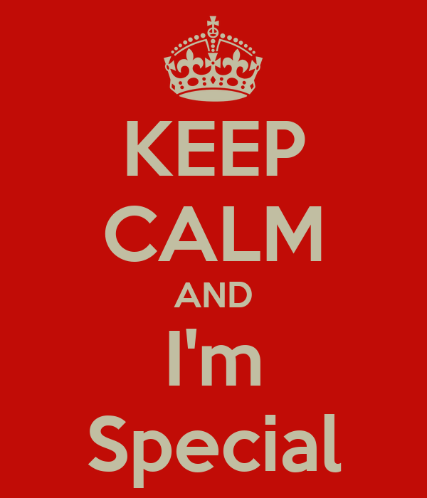 KEEP CALM AND I'm Special