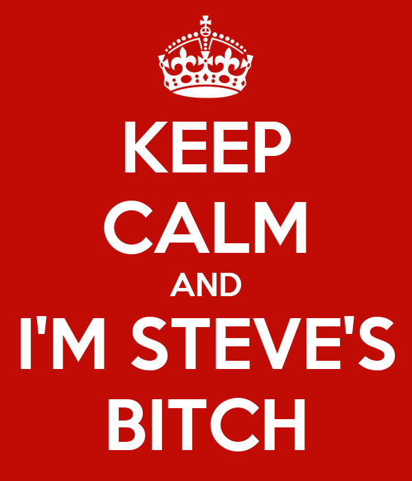 KEEP CALM AND I'M STEVE'S BITCH