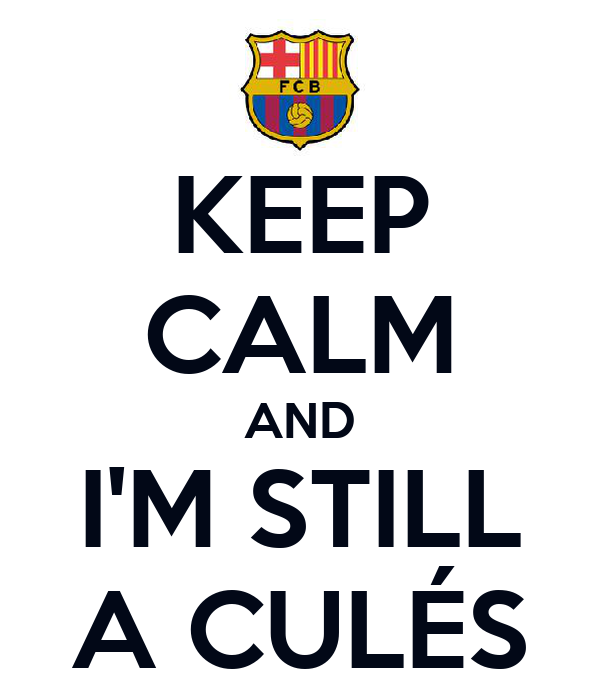 KEEP CALM AND I'M STILL A CULÉS