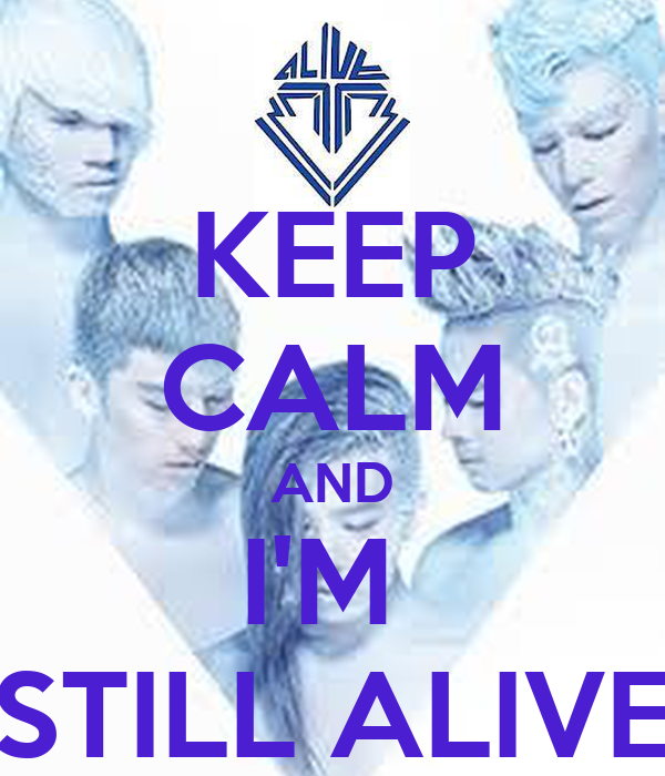 KEEP CALM AND I'M  STILL ALIVE