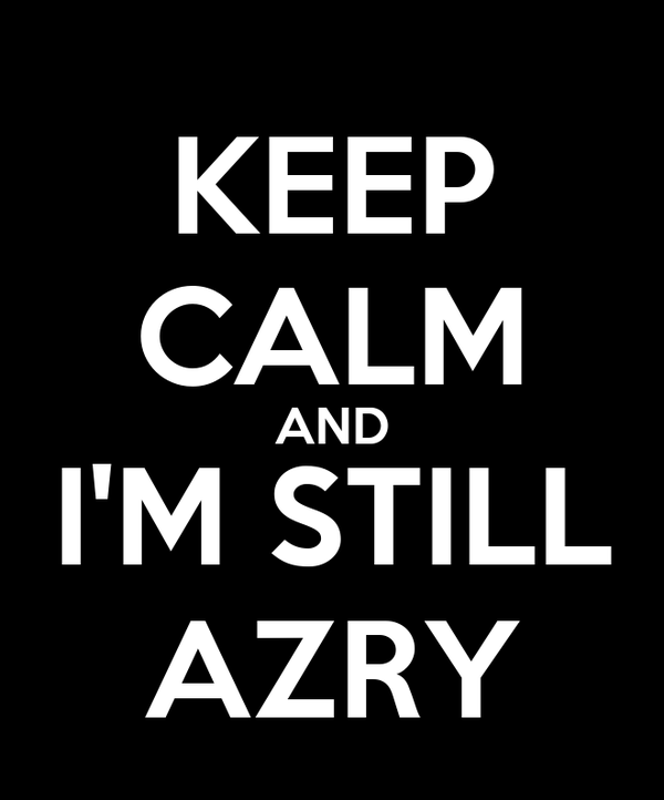 KEEP CALM AND I'M STILL AZRY