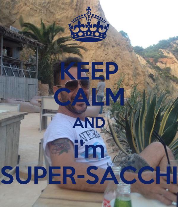 KEEP CALM AND i'm SUPER-SACCHI