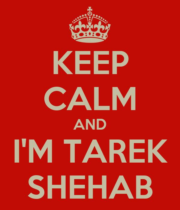 KEEP CALM AND I'M TAREK SHEHAB