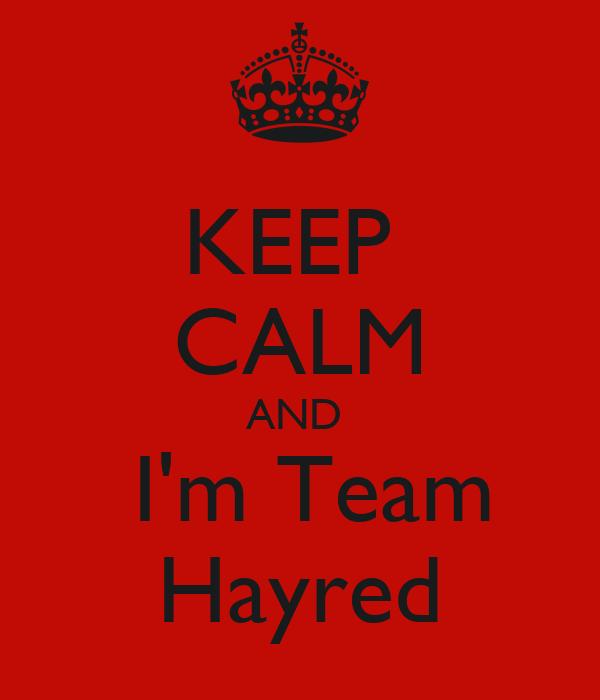 KEEP  CALM AND   I'm Team Hayred