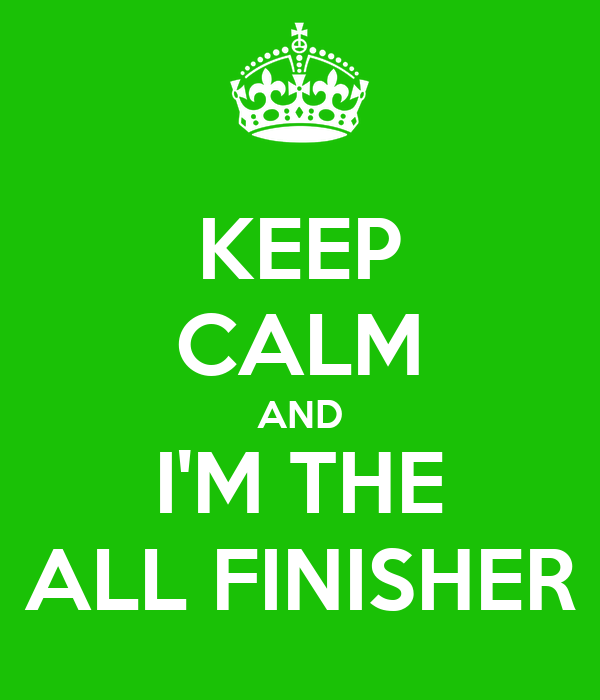 KEEP CALM AND I'M THE ALL FINISHER