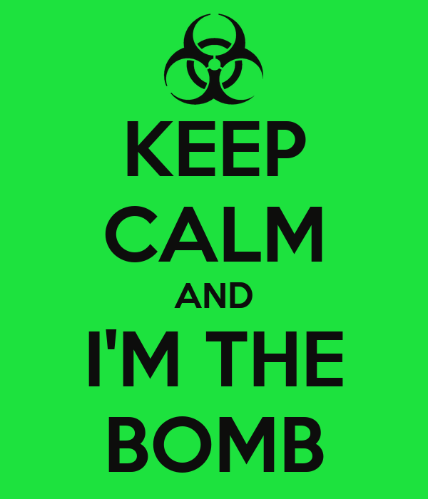 KEEP CALM AND I'M THE BOMB