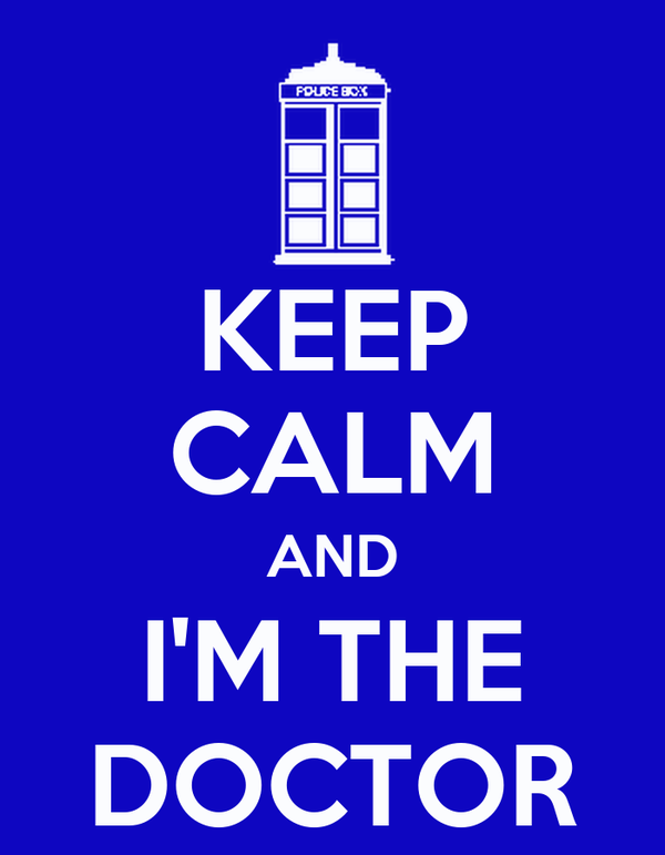 KEEP CALM AND I'M THE DOCTOR