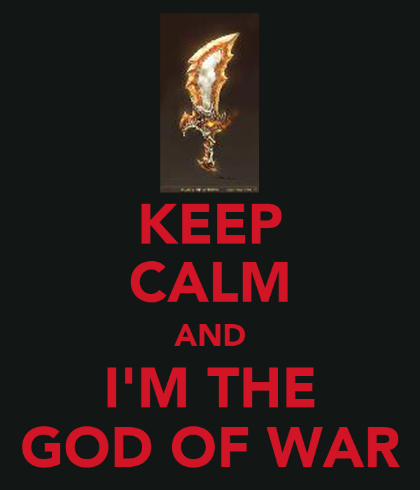KEEP CALM AND I'M THE GOD OF WAR
