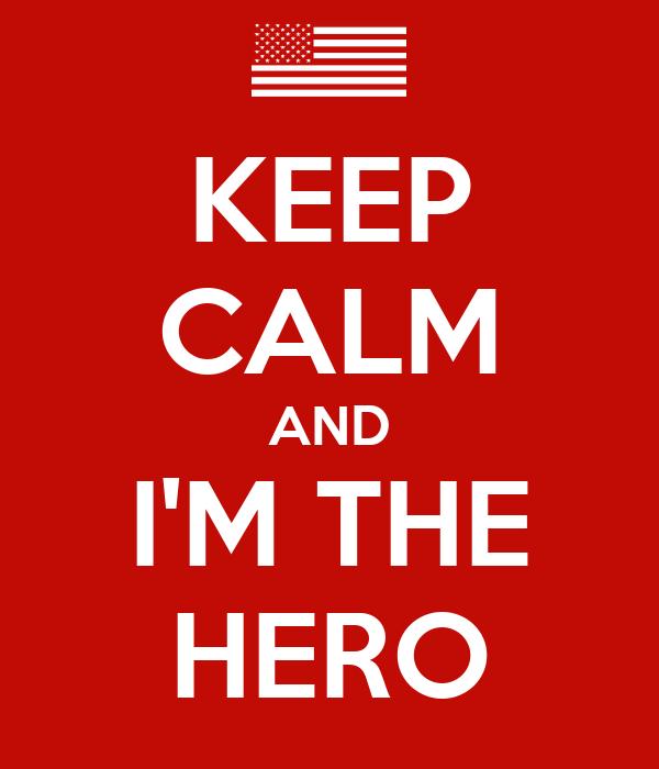 KEEP CALM AND I'M THE HERO