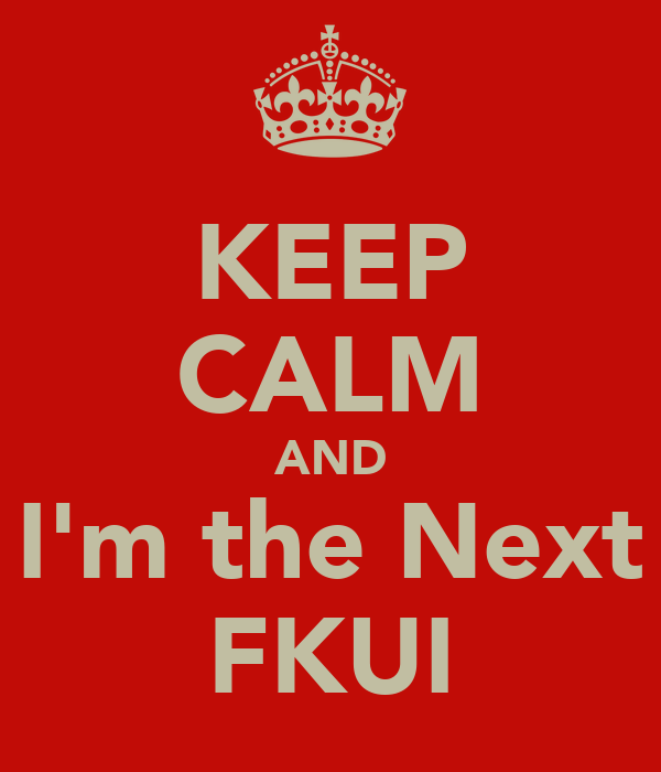 KEEP CALM AND I'm the Next FKUI