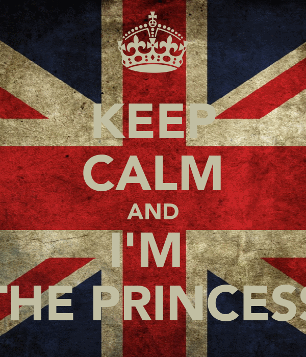KEEP CALM AND I'M  THE PRINCESS
