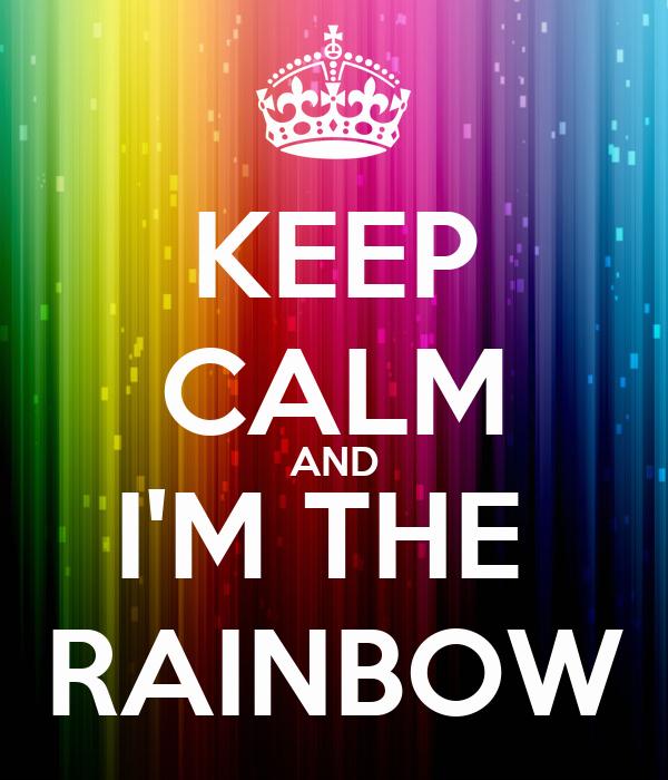 KEEP CALM AND I'M THE  RAINBOW