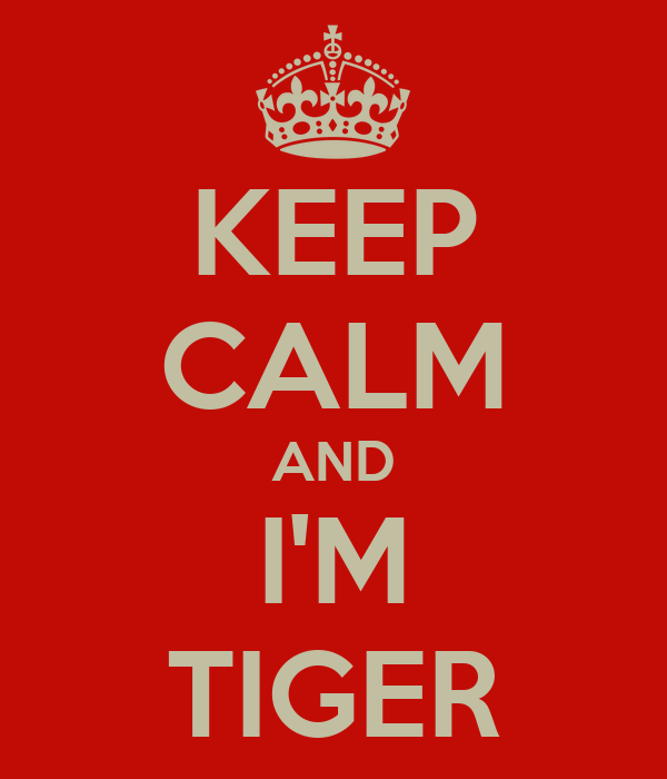 KEEP CALM AND I'M TIGER