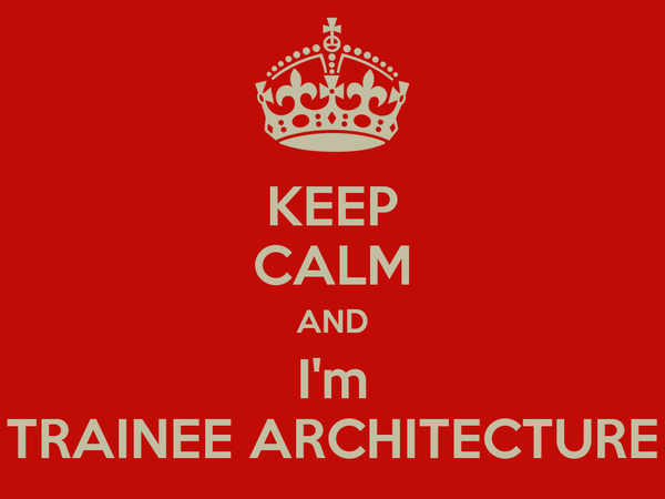KEEP CALM AND I'm TRAINEE ARCHITECTURE