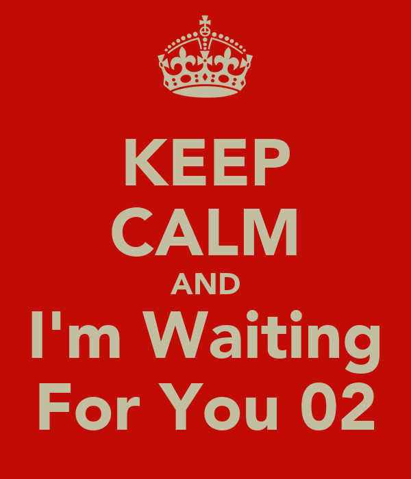 KEEP CALM AND I'm Waiting For You 02