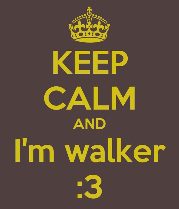 KEEP CALM AND I'm walker :3