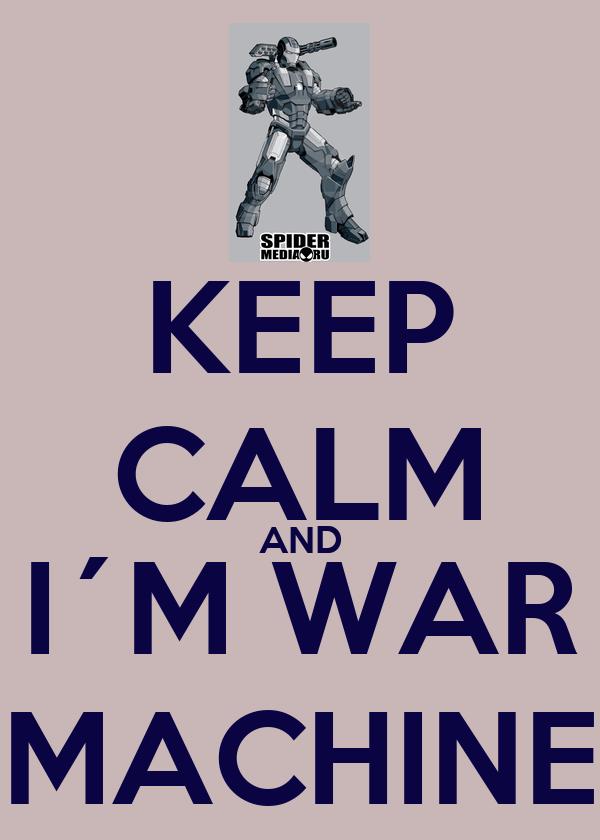 KEEP CALM AND I´M WAR MACHINE