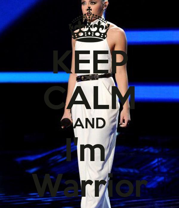 KEEP CALM AND I'm  Warrior