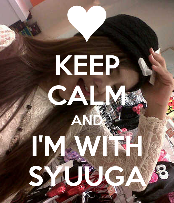 KEEP CALM AND I'M WITH SYUUGA