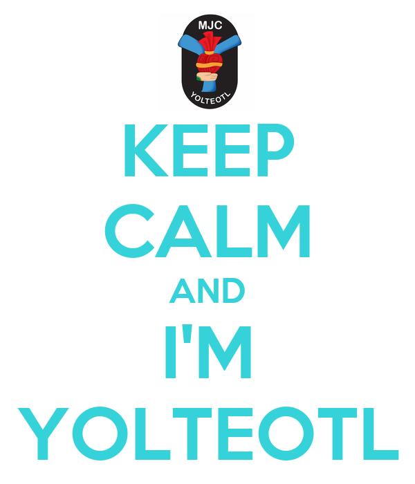 KEEP CALM AND I'M YOLTEOTL