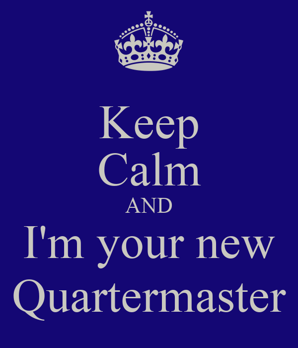 Keep Calm AND I'm your new Quartermaster