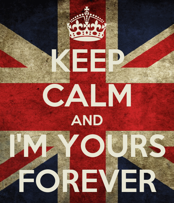 KEEP CALM AND I'M YOURS FOREVER