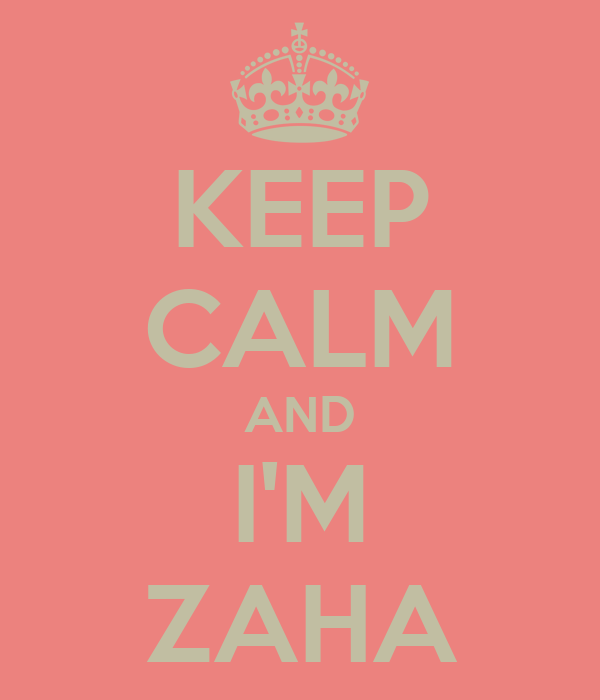 KEEP CALM AND I'M ZAHA