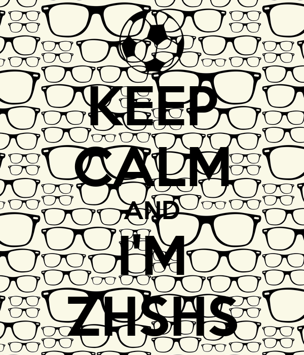 KEEP CALM AND I'M ZHSHS