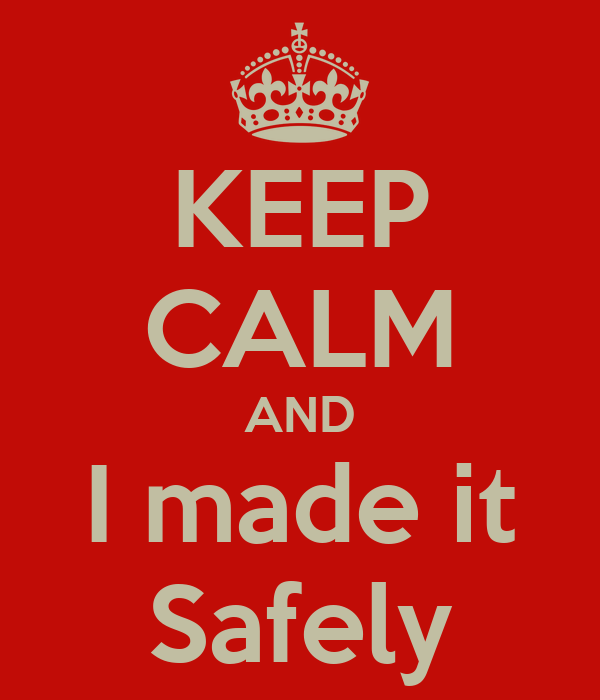 KEEP CALM AND I made it Safely
