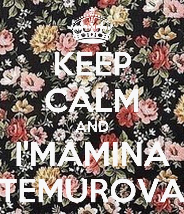 KEEP CALM AND I'MAMINA TEMUROVA