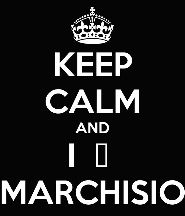 KEEP CALM AND I  ♥  MARCHISIO