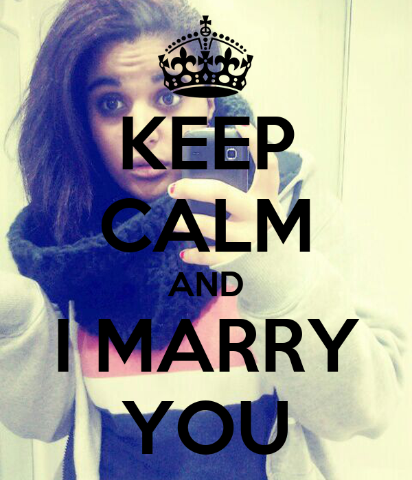 KEEP CALM AND I MARRY YOU