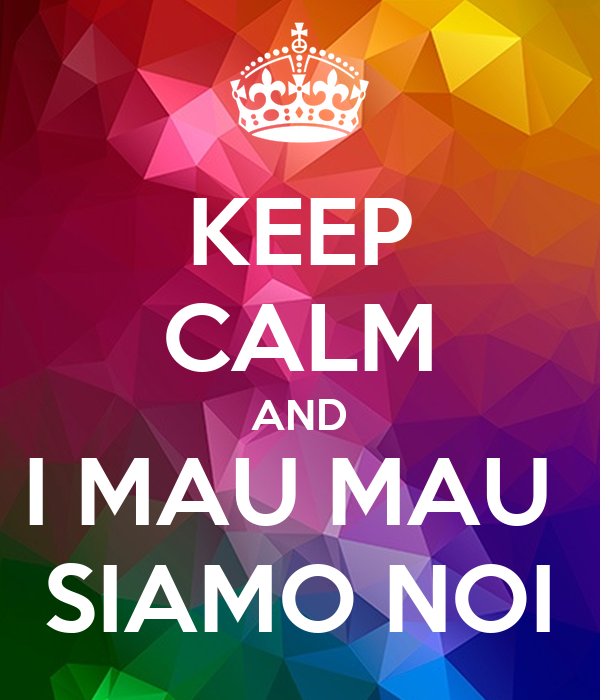 KEEP CALM AND I MAU MAU  SIAMO NOI