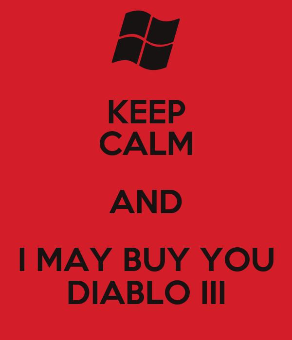 KEEP CALM AND I MAY BUY YOU DIABLO III
