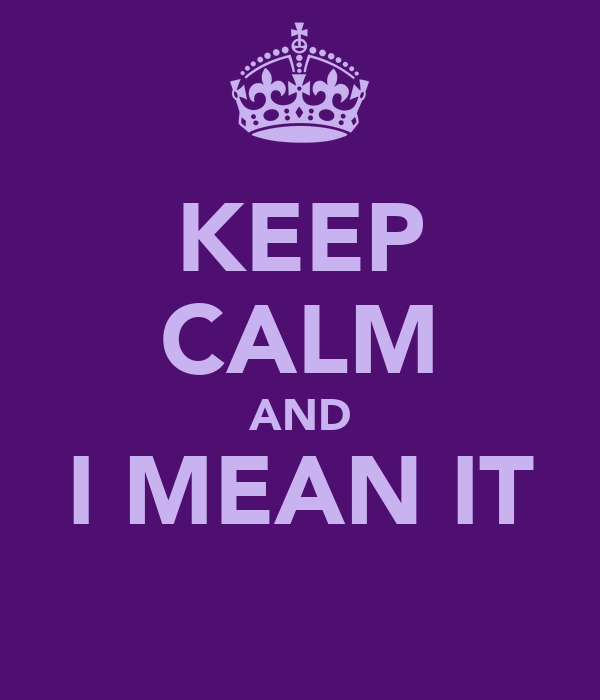 KEEP CALM AND I MEAN IT