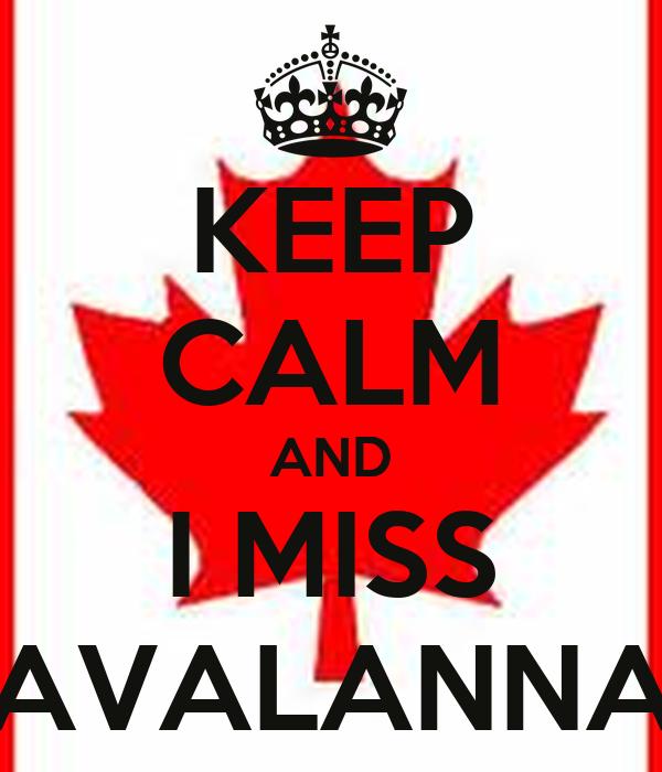 KEEP CALM AND I MISS AVALANNA