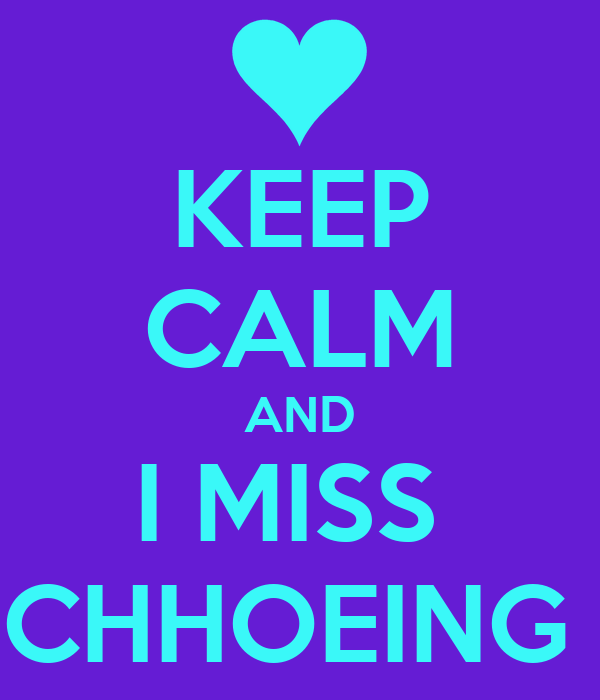 KEEP CALM AND I MISS  CHHOEING