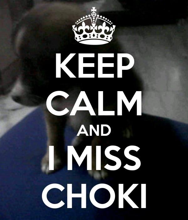 KEEP CALM AND I MISS CHOKI