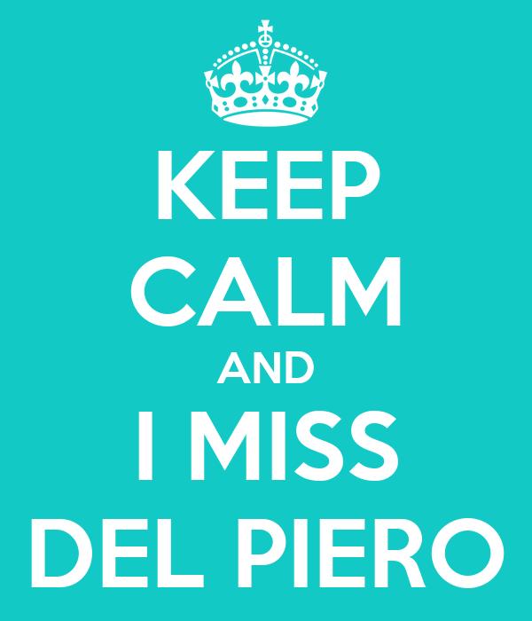 KEEP CALM AND I MISS DEL PIERO