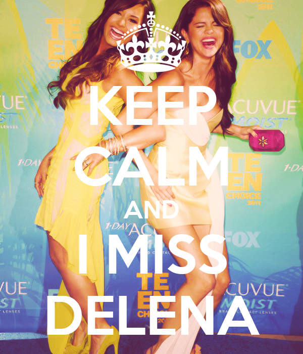KEEP CALM AND I MISS DELENA