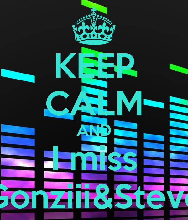 KEEP CALM AND I miss Gonziii&Steve