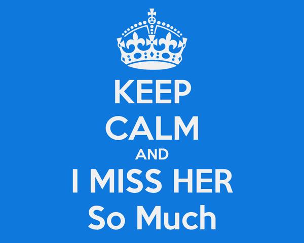 Keep Calm And I Miss Her So Much Poster Mark Joseph Bonete Keep