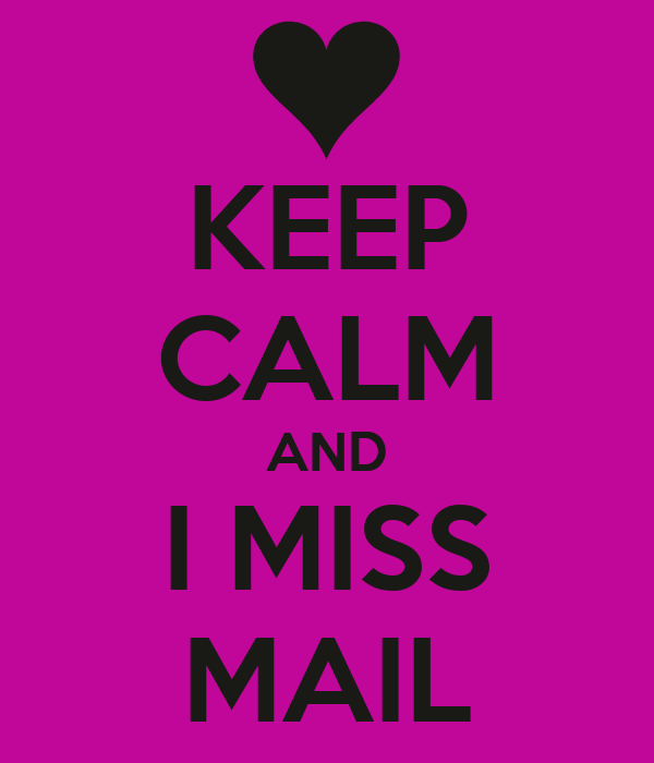 KEEP CALM AND I MISS MAIL