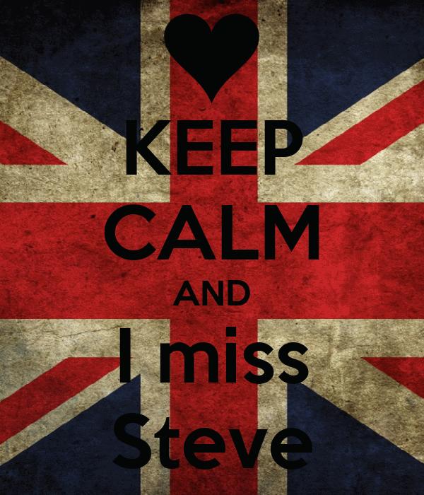 KEEP CALM AND I miss Steve