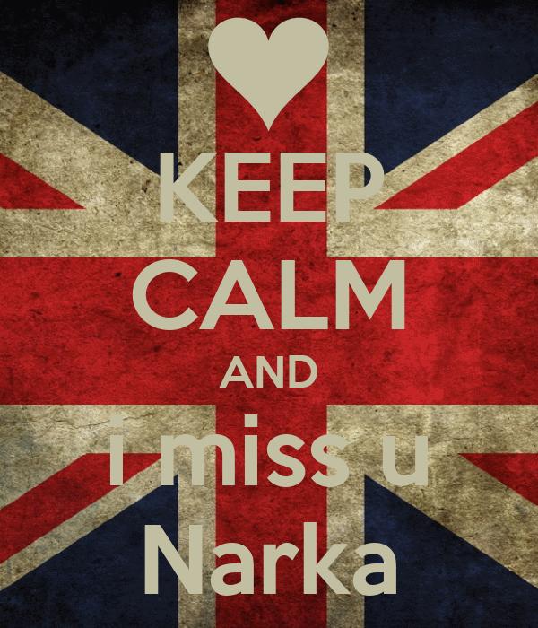 KEEP CALM AND i miss u Narka