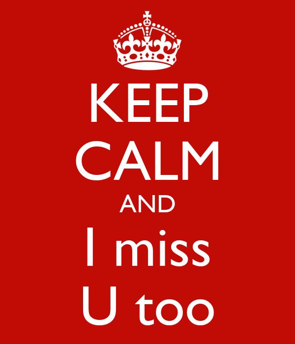 KEEP CALM AND I miss U too